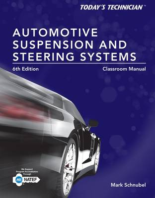 Today's Technician: Automotive Suspension & Steering Classroom Manual and Shop Manual by Mark Schnubel