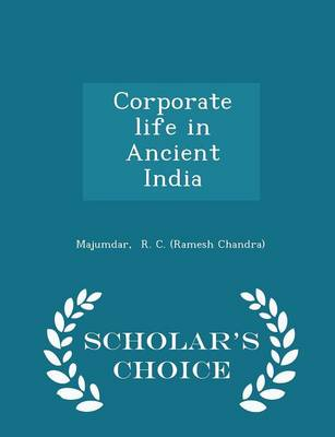 Corporate Life in Ancient India - Scholar's Choice Edition by Majumdar R C (Ramesh Chandra)