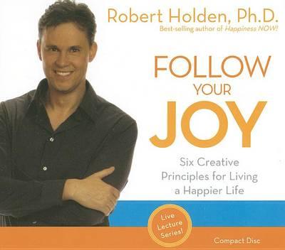 Follow Your Joy: Six Creative Principles for Living a Happier Life book