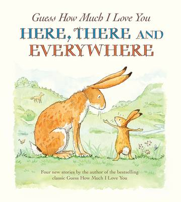 Guess How Much I Love You Here, There and Everywhere book