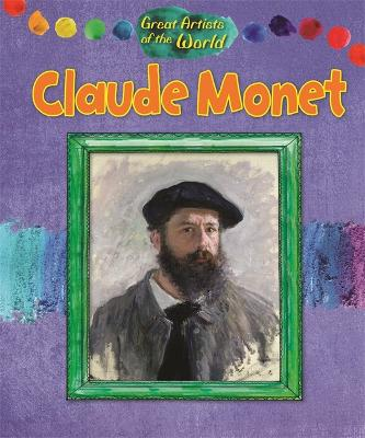 Great Artists of the World: Claude Monet by Alix Wood