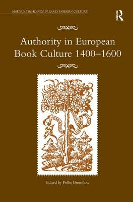 Authority in European Book Culture 1400-1600 by Pollie Bromilow