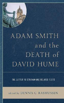 Adam Smith and the Death of David Hume: The Letter to Strahan and Related Texts by Dennis C. Rasmussen