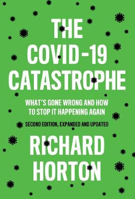 The COVID-19 Catastrophe: What's Gone Wrong and How To Stop It Happening Again by Richard Horton