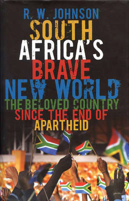 South Africa's Brave New World by R W Johnson