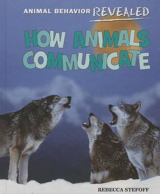 How Animals Communicate by Rebecca Stefoff