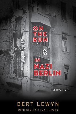 On the Run in Nazi Berlin: A Memoir by Lewyn Bert