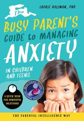 The Busy Parent's Guide to Managing Anxiety by Laurie Hollman