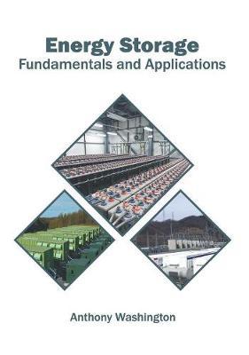 Energy Storage: Fundamentals and Applications by Anthony Washington