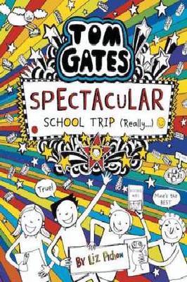Tom Gates #17: Spectacular School Trip (Really) by Liz Pichon