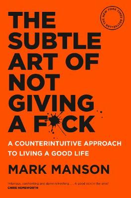 The Subtle Art of Not Giving a F*Ck: A Counterintuitive Approach to Living a Good Life book