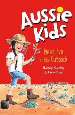 Aussie Kids: Meet Eve in the Outback by Raewyn Caisley