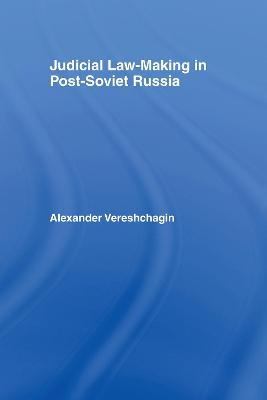 Judicial Law-Making in Post-Soviet Russia book