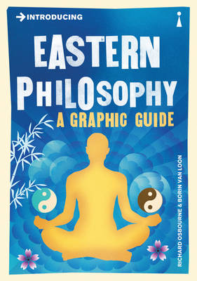 Introducing Eastern Philosophy: A Graphic Guide by Richard Osborne