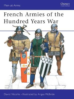 French Armies of the Hundred Years War by David Nicolle