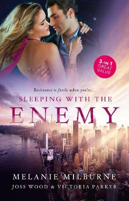 Sleeping With The Enemy/His Mistress for a Week/The Last Guy She Should Call/The Woman Sent to Tame Him by Melanie Milburne