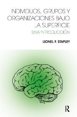 Individuos, Grupos y Organizaciones Bajo La Superficie: Una Introduccion by Lionel F Stapley