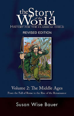 The The Story of the World: History for the Classical Child The Story of the World: History for the Classical Child Middle Ages - From the Fall of Rome to the Rise of the Renaissance v. 2 by Susan Wise Bauer