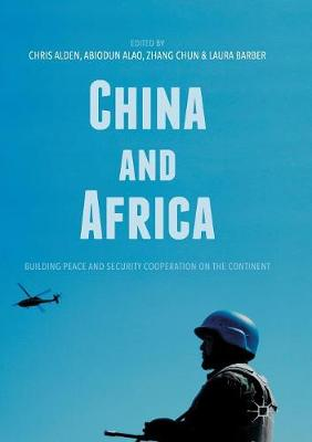 China and Africa: Building Peace and Security Cooperation on the Continent by Chris Alden
