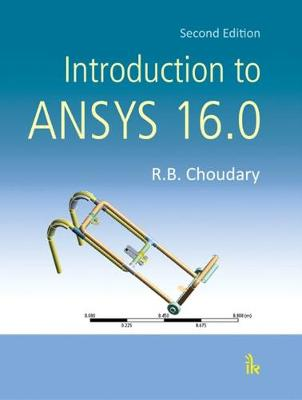Introduction to ANSYS 16.0 by R. B. Choudary