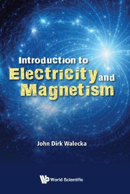 Introduction To Electricity And Magnetism by John Dirk Walecka