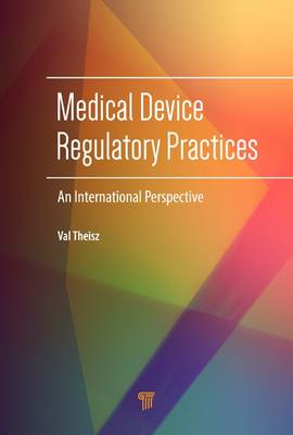 Medical Device Regulatory Practices: An International Perspective by Val Theisz