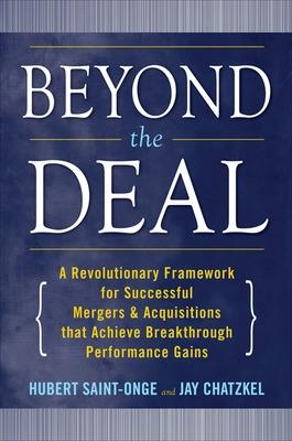 Beyond the Deal: A Revolutionary Framework for Successful Mergers & Acquisitions That Achieve Breakthrough Performance Gains book