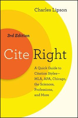 Cite Right, Third Edition: A Quick Guide to Citation Styles--MLA, APA, Chicago, the Sciences, Professions, and More by Charles Lipson