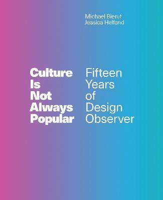 Culture Is Not Always Popular: Fifteen Years of Design Observer by Michael Bierut