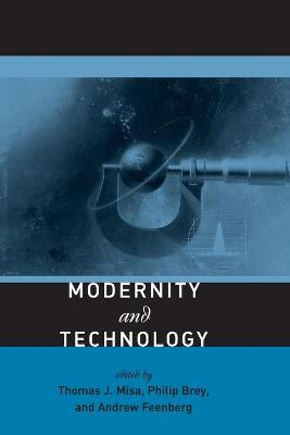Modernity and Technology by Thomas J. Misa