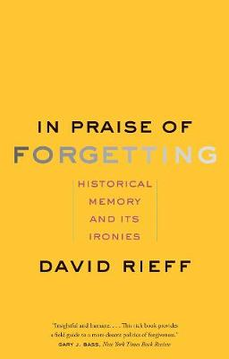 In Praise of Forgetting by David Rieff