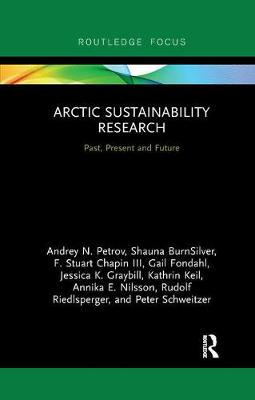 Arctic Sustainability Research: Past, Present and Future by Andrey N. Petrov