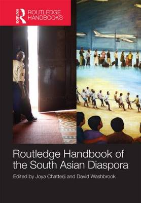 Routledge Handbook of the South Asian Diaspora by Joya Chatterji