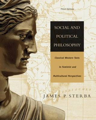 Social and Political Philosophy: Classical Western Texts in Feminist and Multicultural Perspectives by James P. Sterba