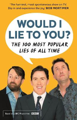 Would I Lie To You? Presents The 100 Most Popular Lies of All Time by Would I Lie To You?