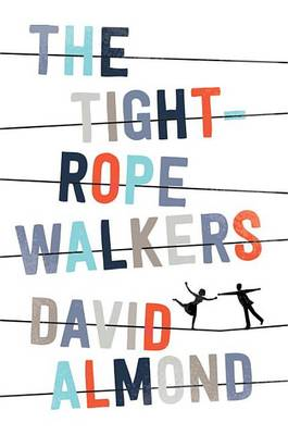 The Tightrope Walkers by David Almond