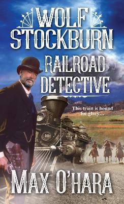 Wolf Stockburn, Railroad Detective by Max O'Hara