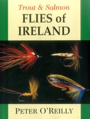 Trout & Salmon Flies of Irelan by Peter O'Reilly