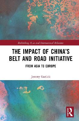 The Impact of China's Belt and Road Initiative: From Asia to Europe book