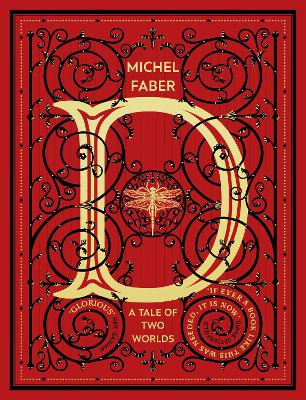D (A Tale of Two Worlds): A modern-day Dickensian fable by Michel Faber