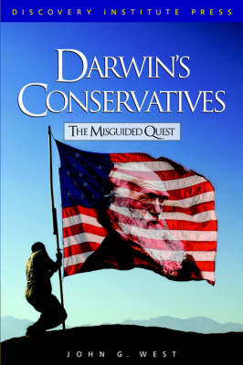 Darwin's Conservatives: The Misguided Quest by Dr John G West, Jr.