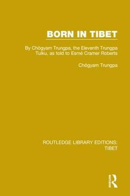 Born in Tibet: By Cho gyam Trungpa, the Eleventh Trungpa Tulku, as told to Esme  Cramer Roberts by Choegyam Trungpa