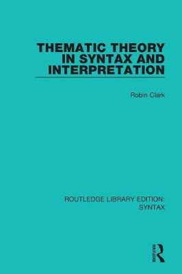 Thematic Theory in Syntax and Interpretation by Robin Clark