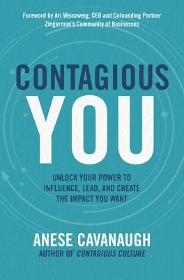 Contagious You: Unlock Your Power to Influence, Lead, and Create the Impact You Want book
