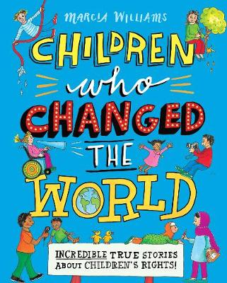 Children Who Changed the World: Incredible True Stories About Children's Rights! by Marcia Williams