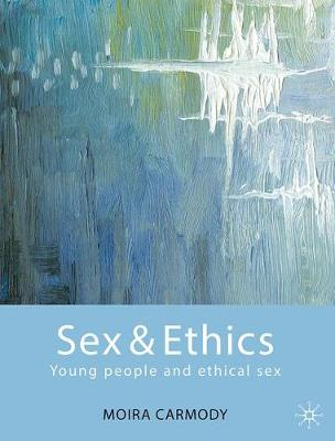 Sex and Ethics: the sexual ethics education programme for young people book