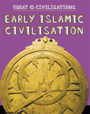 Great Civilisations: Early Islamic Civilisation by Catherine Chambers