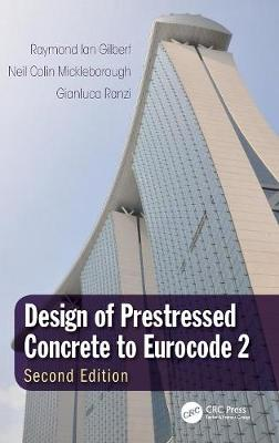 Design of Prestressed Concrete to Eurocode 2, Second Edition by Raymond Ian Gilbert