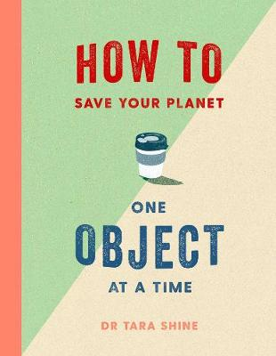 How to Save Your Planet One Object at a Time book