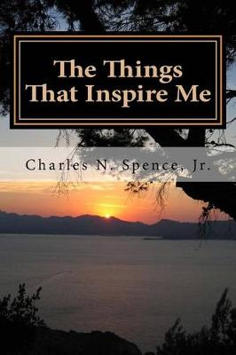 The Things That Inspire Me by Charles N Spence Jr